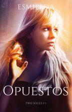 Opuestos  (Two Souls #1). by esmielda