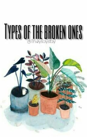 Types of the Broken ones by Theysaystay