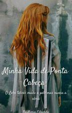 Minha Vida De Ponta Cabeça (Finalizada)  by Marinigh_glass