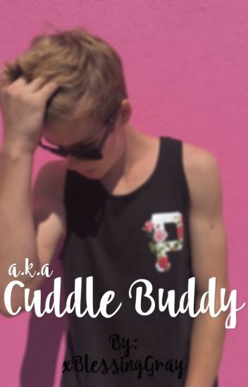 A.K.A Cuddle Buddy || Completed