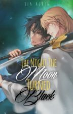The Night The Moon Turned Black (Hak x Reader) by rinaeria89
