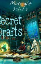 MidnightPilot's Secret Drafts by MidnightPilots