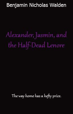 Alexander, Jasmin, and the Half-Dead Lenore.