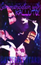 Communication with KALLUTO! by ButterflyOtaku