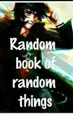 Random Book Of Random Things by RoyalsOfSolangelo