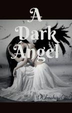 A Dark Angel by 0CheshireGirl1