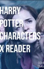 Harry Potter Characters x reader by TheLifeOfATay