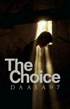 The CHOICE by daasa97