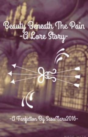 Beauty Beneath The Pain -A Lore Story- by SasuDaFloofy