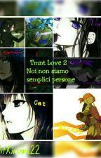 Tmnt Love 2: Noi non siamo semplici persone by Lightkiruwa22