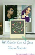 Mi Relación Con El Gran Mario Bautista  by valecanelabautista