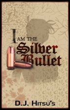 I Am The Silver Bullet by DJ_HitsuR