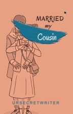 1. MARRIED MY COUSIN (18+) [COMPLETED] by ursecretw
