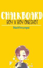 CHALKBOARD [OneShot](BoyXBoy) by blackfoxsenpai