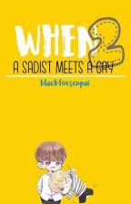 When A Sadist Meets A Gay (BoyXBoy) by blackfoxsenpai