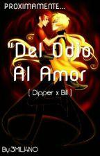 """""""Del Odio Al Amor"""" © (Dipper X Bill) (YAOI) by 3MILI4NO"""