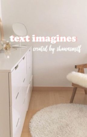text imagines☽ (nsfw)  by shawnsmilf