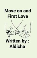 MOVE ON AND FIRST LOVE by aldicha