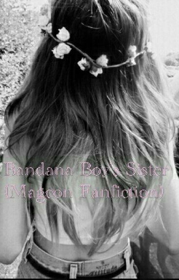 Bandana Boy's Sister (Magcon Fanfiction)