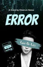 ERROR : Love Or Lies by ChaerunNessa