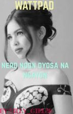 nerd noon dyosa na ngayon by silly_girl26