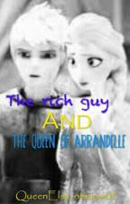 The rich guy And the Queen of Arandelle by QueenElsa_ofsnow02