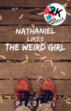 Nathaniel Likes the Weird Girl by swirlypearly