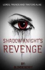 ShadowKnights Revenge  by BlondieBerry
