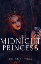 The Midnight Princess [COMPLETED] by khionenyx08