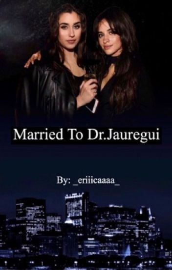 Married To Dr. Jauregui (Camren)