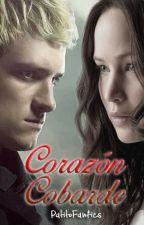Corazón Cobarde (Katniss & Peeta) Terminado by PatitoFanfics