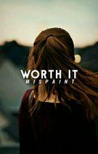 Worth It | ✔ by mispaint