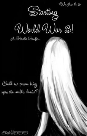 Starting World War 3! (A Hetalia Fanfic) by GNxDDD