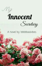My Innocent Secretary by bbbbbadvibes