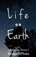 Life on Earth (A Zodiac Story) by Berugo-Iz-Noice