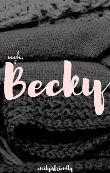 Ugh, Becky//Bessica