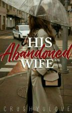 His Abandoned Wife (COMPLETED) by crushylove