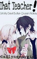That Teacher! (GA My Devil Butler-Queen Nakey) by dailynerdygirl