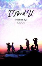 TRILOGY 1 : I Need U ✔ by ikvjou