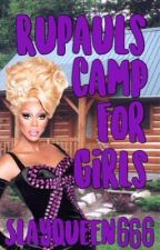 Rupaul's Camp For Girls by SlayQueen666