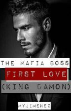 (EDITING)The Mafia Boss First Love (King Damon) -COMPLETED- by Myjimenez