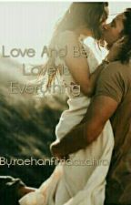 Love And Be Love Is Everything by raehanfitriaazahra