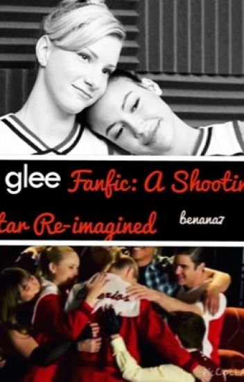 A Glee Fanfic: A Shooting Star Re-imagined