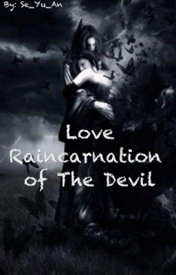 LOVE RAINCARNATION OF THE DEVIL