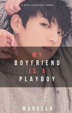 My Boyfriend is a Playboy | Jungkook FF (Jungkook ❤ Reader)  by longlosthumanXD