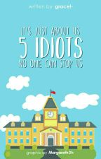 5 Idiots. by gracel-