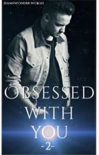Obsessed with you 2 by ziamswonderworld