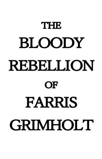 The Bloody Rebellion of Farris Grimholt