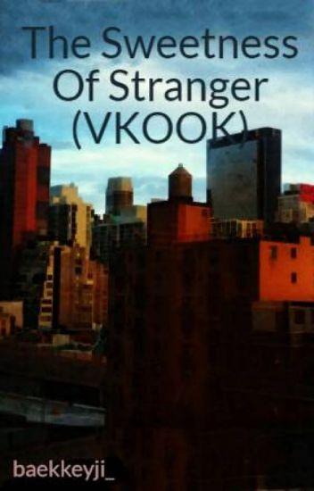 The Sweetness Of Stranger (VKOOK)