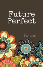 Future Perfect by IndayBeatriz
